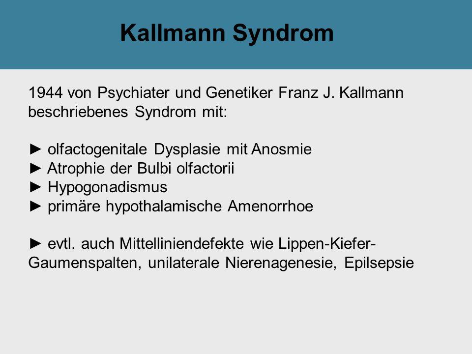 Kallmann Syndrom 1944 von Psychiater und Genetiker Franz J. Kallmann