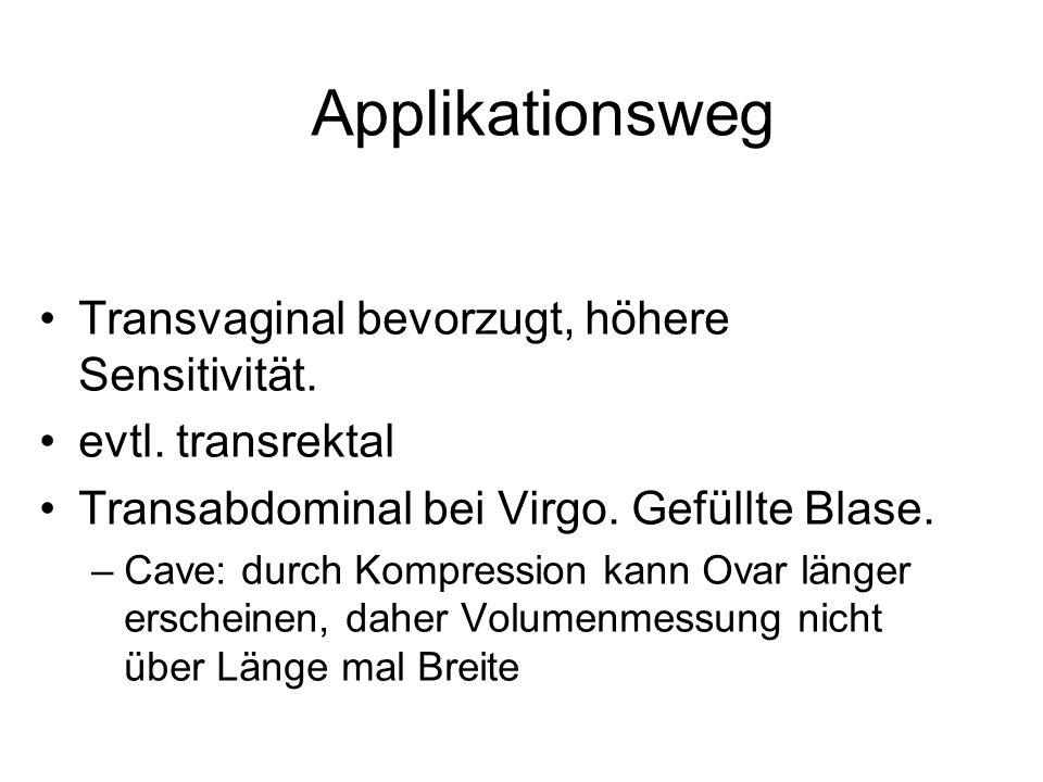 Applikationsweg Transvaginal bevorzugt, höhere Sensitivität.