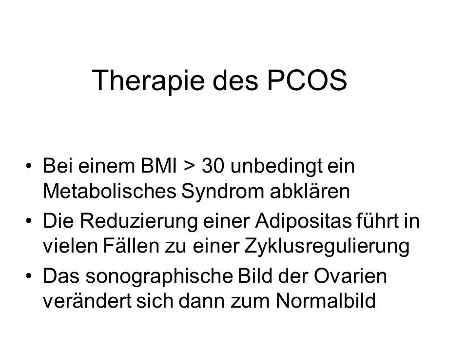 Therapie des PCOS Bei einem BMI > 30 unbedingt ein Metabolisches Syndrom abklären.