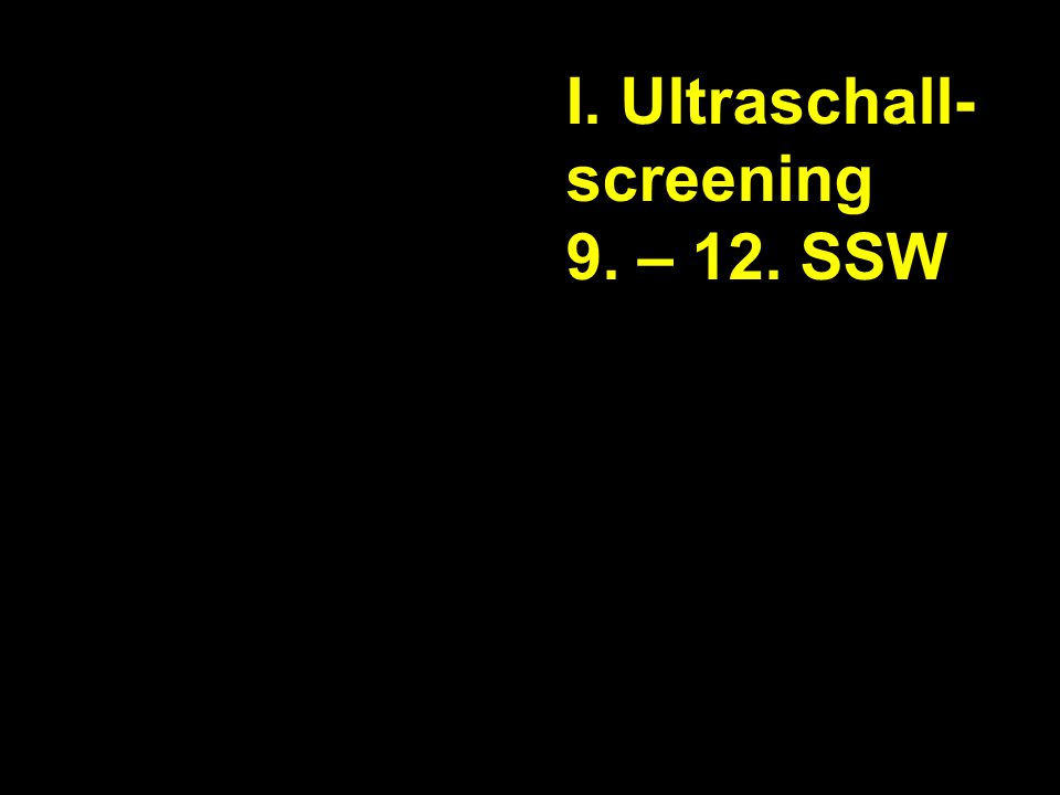I. Ultraschall- screening 9. – 12. SSW