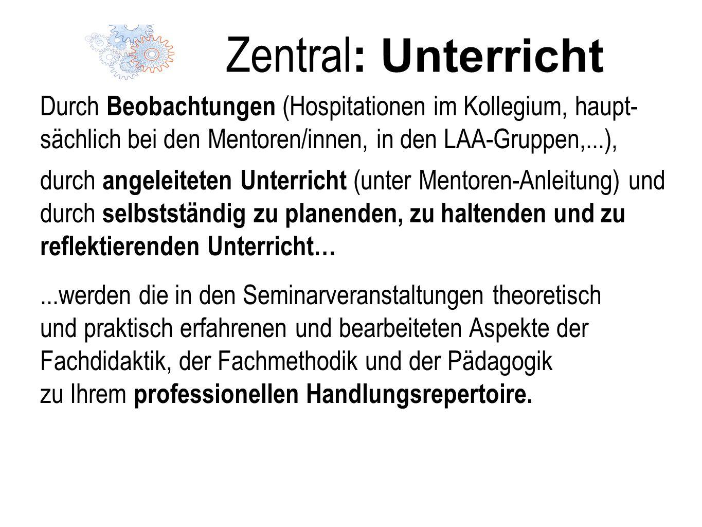 Zentral: Unterricht Durch Beobachtungen (Hospitationen im Kollegium, haupt-sächlich bei den Mentoren/innen, in den LAA-Gruppen,...),