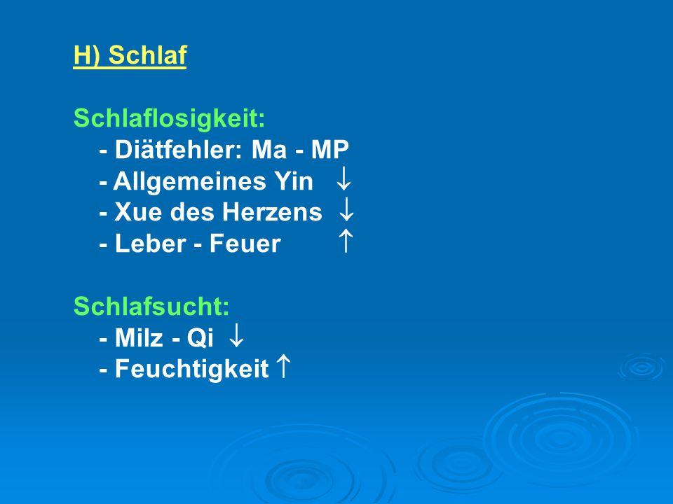 H) Schlaf Schlaflosigkeit: - Diätfehler: Ma - MP. - Allgemeines Yin  - Xue des Herzens  - Leber - Feuer 