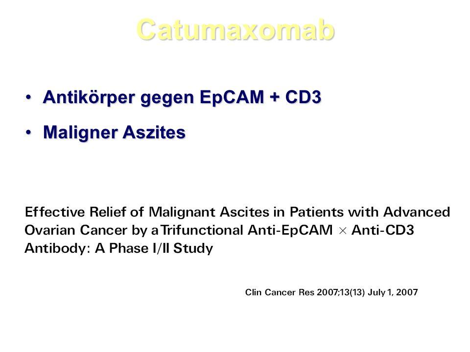Catumaxomab Antikörper gegen EpCAM + CD3 Maligner Aszites