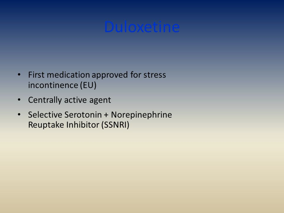 Duloxetine First medication approved for stress incontinence (EU)
