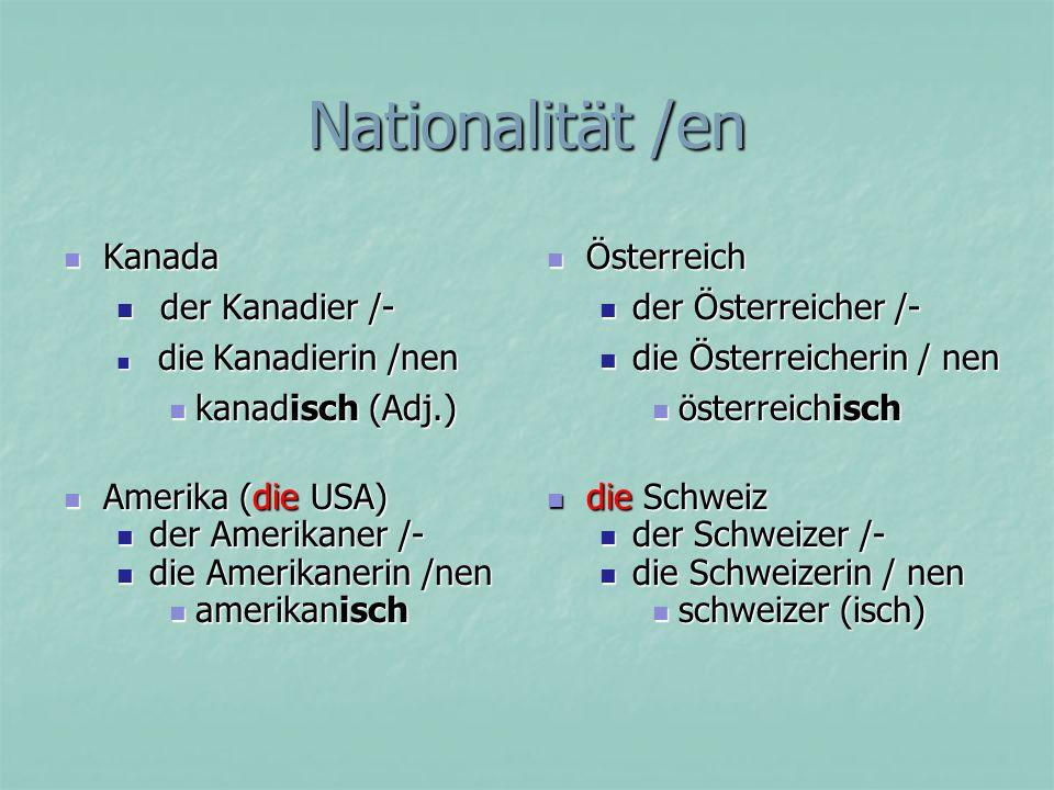 Nationalität /en Kanada der Kanadier /- kanadisch (Adj.)
