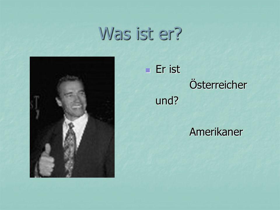 Was ist er Er ist Österreicher und Amerikaner