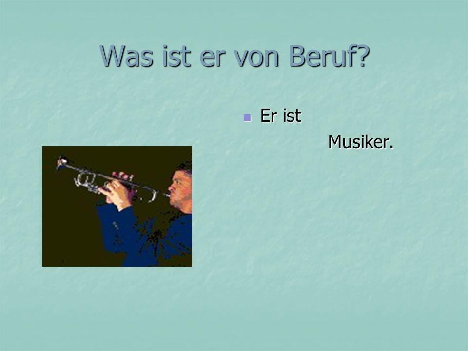 Was ist er von Beruf Er ist Musiker.