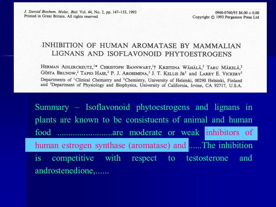 Summary – Isoflavonoid phytoestrogens and lignans in plants are known to be consistuents of animal and human food .........................are moderate or weak inhibitors of human estrogen synthase (aromatase) and.......The inhibition is competitive with respect to testosterone and androstenedione,......