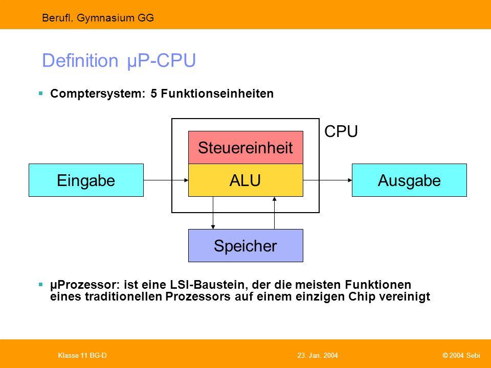 Definition µP-CPU CPU Steuereinheit Eingabe ALU Ausgabe Speicher