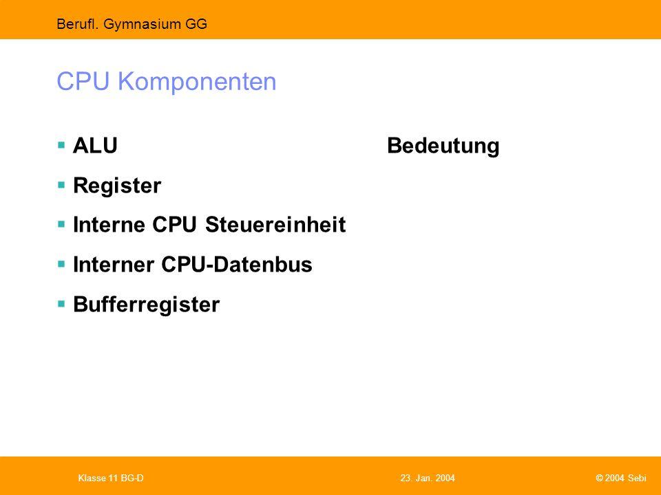 CPU Komponenten ALU Bedeutung Register Interne CPU Steuereinheit