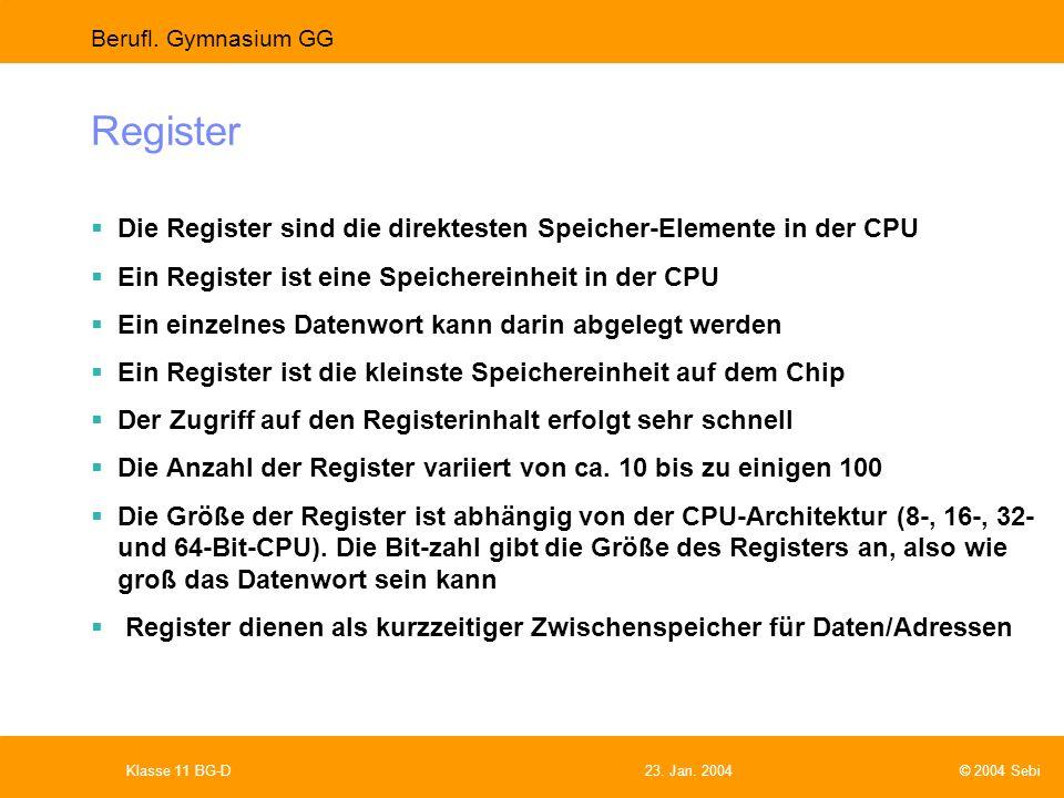 Register Die Register sind die direktesten Speicher-Elemente in der CPU. Ein Register ist eine Speichereinheit in der CPU.