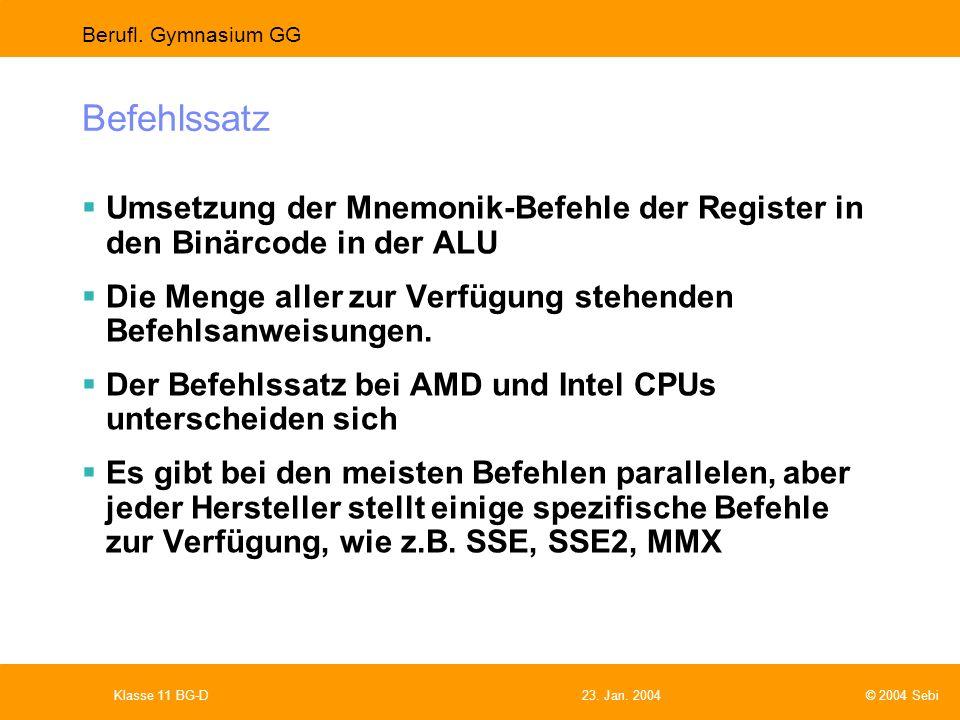 Befehlssatz Umsetzung der Mnemonik-Befehle der Register in den Binärcode in der ALU. Die Menge aller zur Verfügung stehenden Befehlsanweisungen.