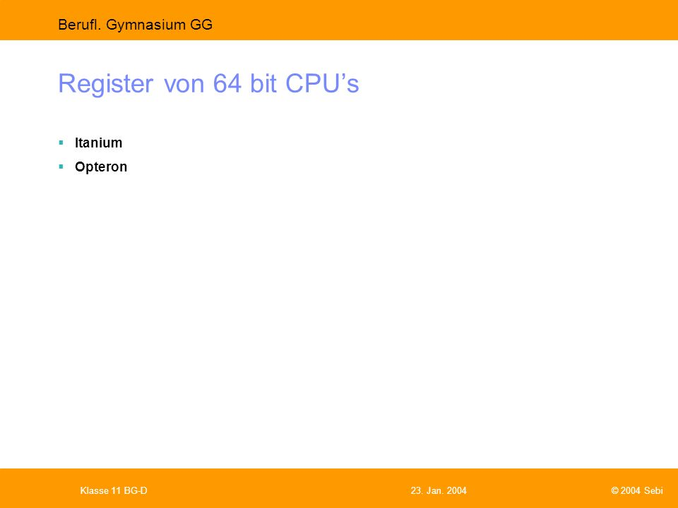 Register von 64 bit CPU's Itanium Opteron Klasse 11 BG-D 23. Jan. 2004