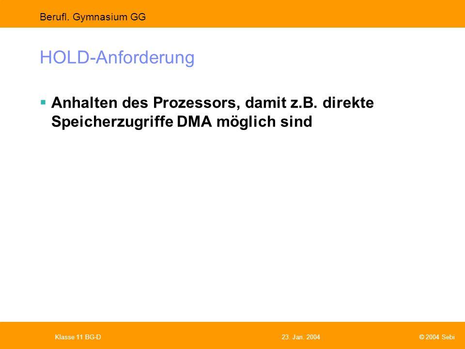 HOLD-Anforderung Anhalten des Prozessors, damit z.B. direkte Speicherzugriffe DMA möglich sind. Klasse 11 BG-D.