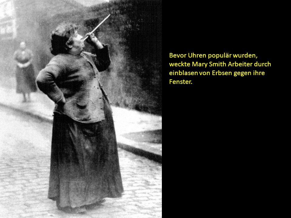 Bevor Uhren populär wurden, weckte Mary Smith Arbeiter durch einblasen von Erbsen gegen ihre Fenster.