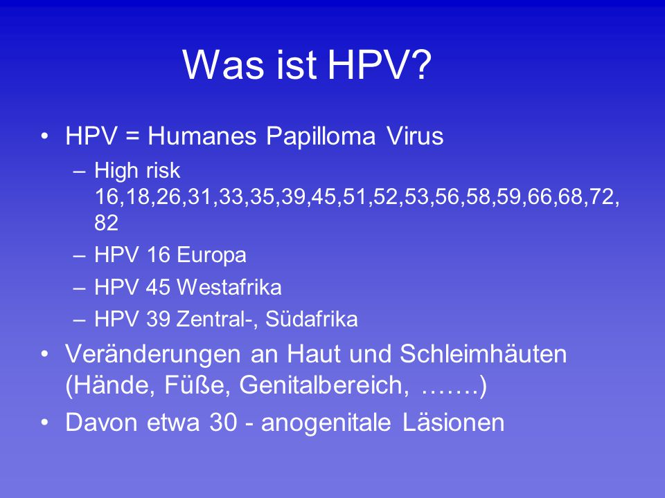 Was ist HPV HPV = Humanes Papilloma Virus