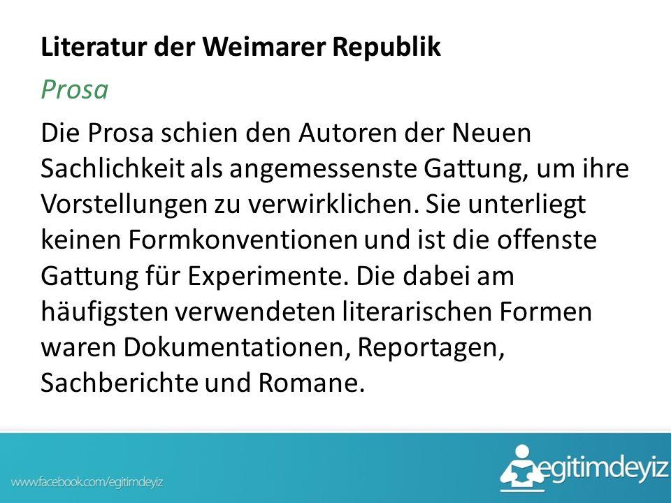 Literatur der Weimarer Republik Prosa Die Prosa schien den Autoren der Neuen Sachlichkeit als angemessenste Gattung, um ihre Vorstellungen zu verwirklichen.