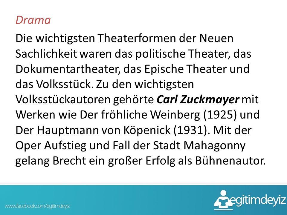 Drama Die wichtigsten Theaterformen der Neuen Sachlichkeit waren das politische Theater, das Dokumentartheater, das Epische Theater und das Volksstück.
