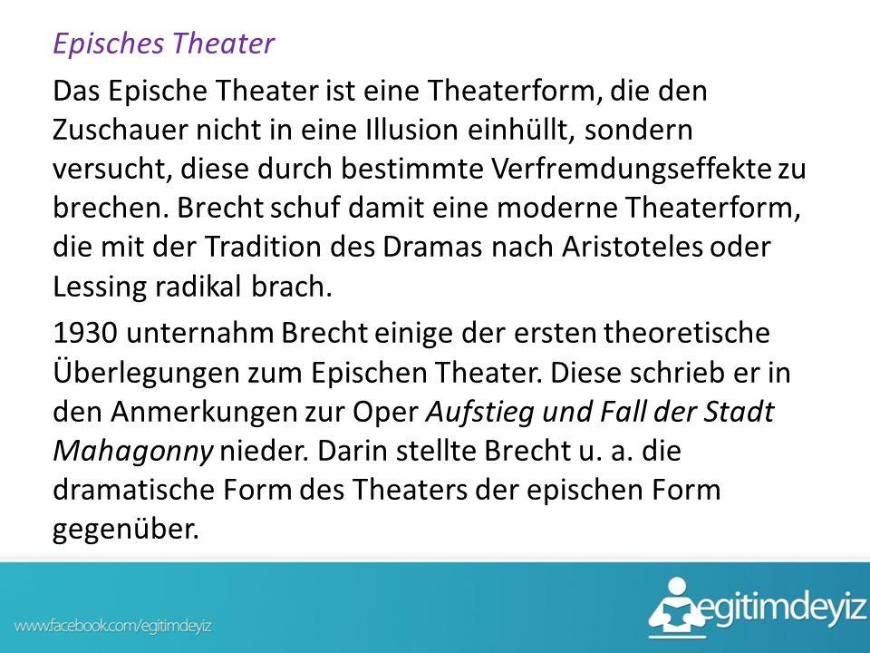 Episches Theater Das Epische Theater ist eine Theaterform, die den Zuschauer nicht in eine Illusion einhüllt, sondern versucht, diese durch bestimmte Verfremdungseffekte zu brechen.