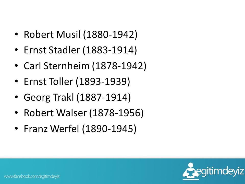Robert Musil (1880-1942) Ernst Stadler (1883-1914) Carl Sternheim (1878-1942) Ernst Toller (1893-1939)