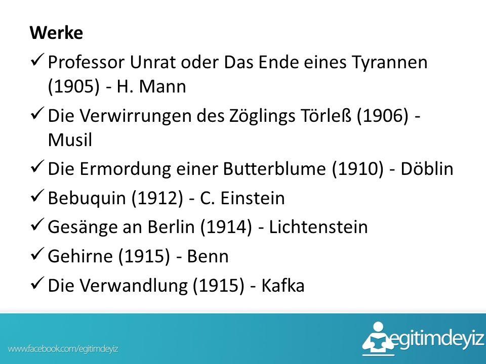 Werke Professor Unrat oder Das Ende eines Tyrannen (1905) - H. Mann. Die Verwirrungen des Zöglings Törleß (1906) - Musil.