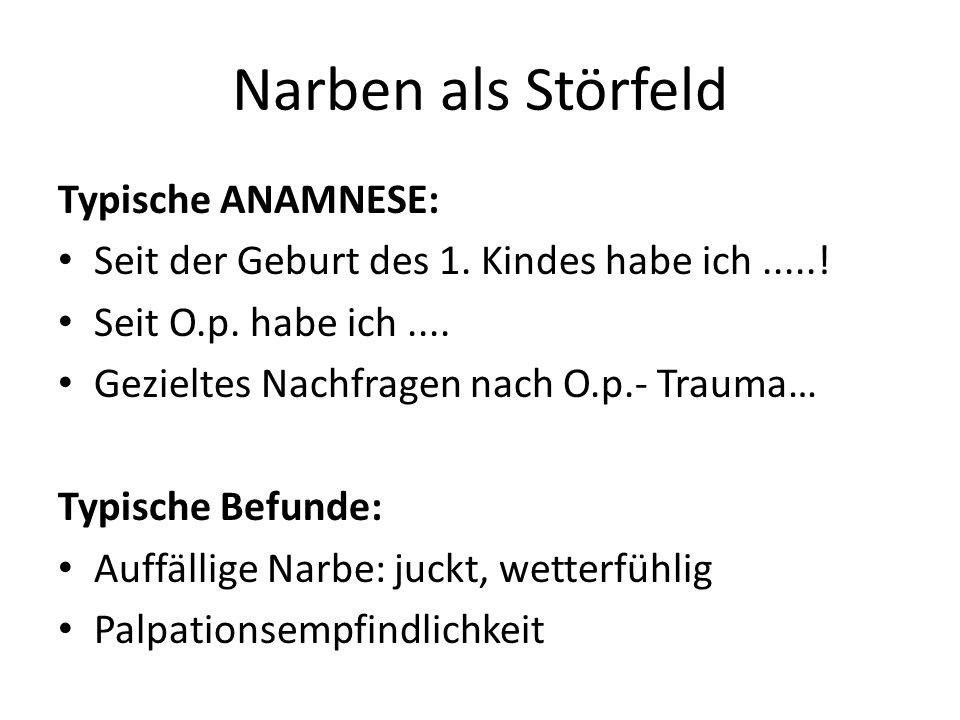Narben als Störfeld Typische ANAMNESE: