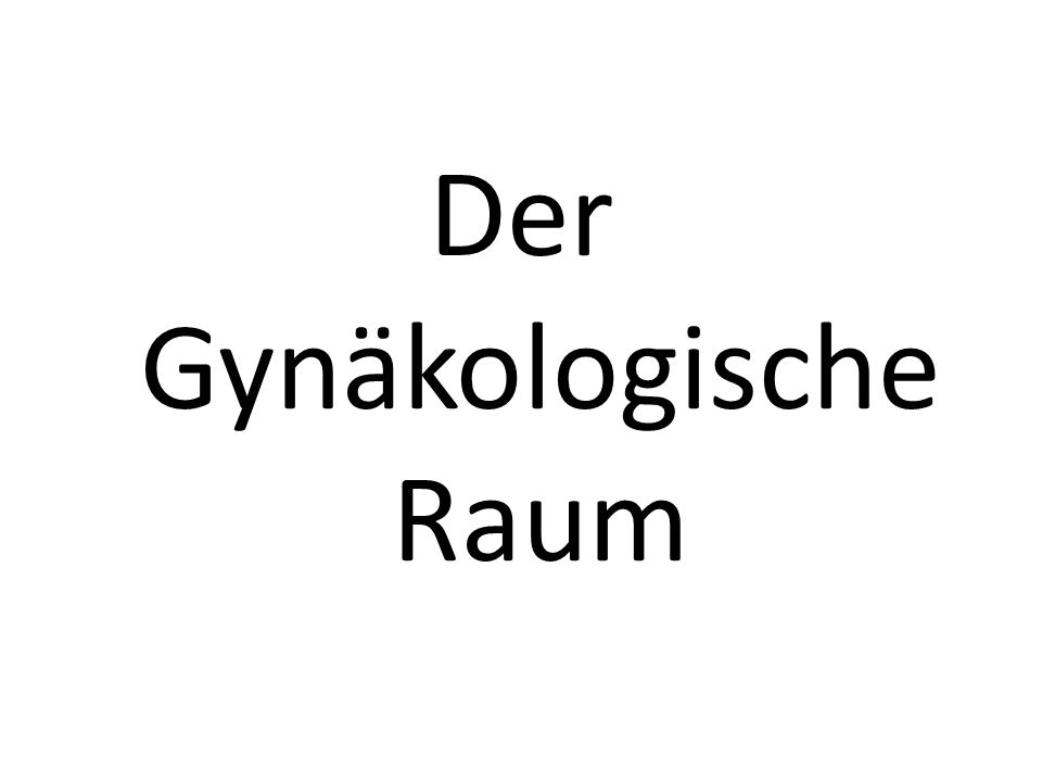 Der Gynäkologische Raum