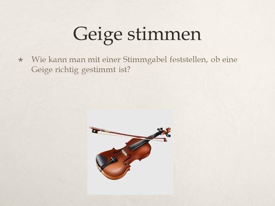 Geige stimmen Wie kann man mit einer Stimmgabel feststellen, ob eine Geige richtig gestimmt ist