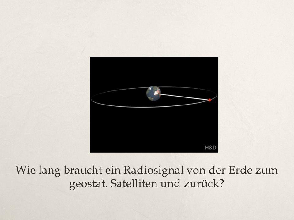 Wie lang braucht ein Radiosignal von der Erde zum geostat