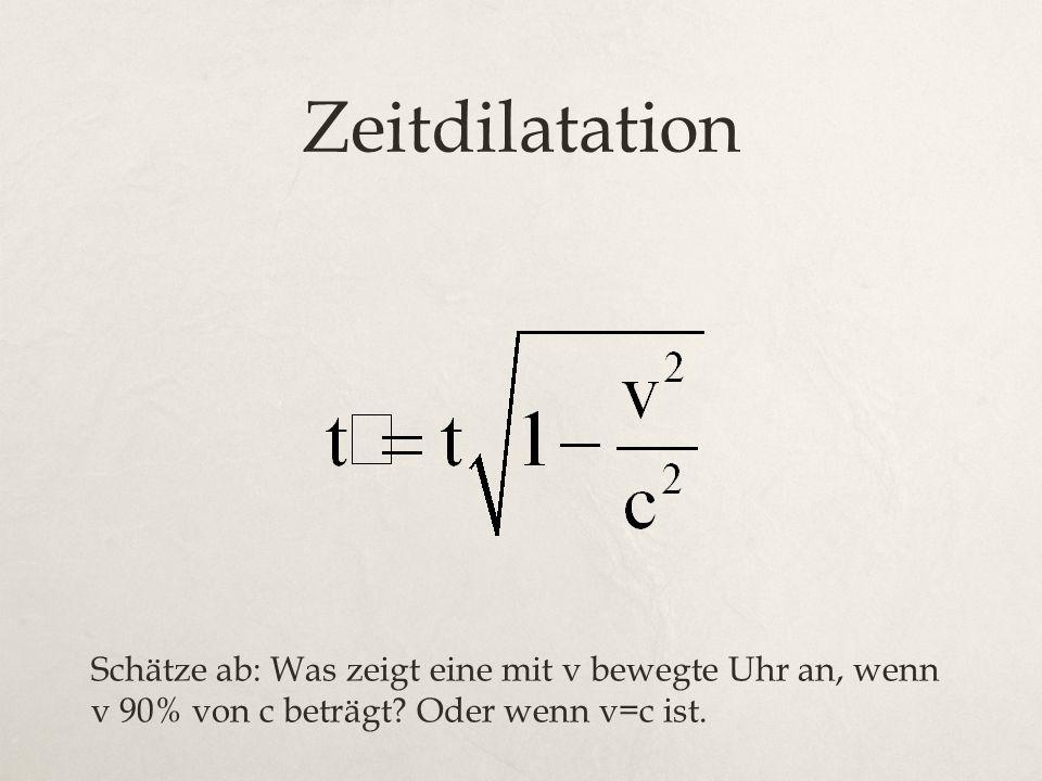 Zeitdilatation Schätze ab: Was zeigt eine mit v bewegte Uhr an, wenn v 90% von c beträgt.