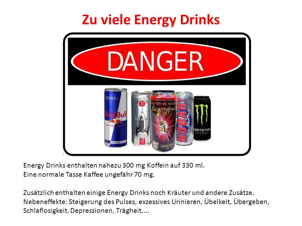 Zu viele Energy Drinks Energy Drinks enthalten nahezu 300 mg Koffein auf 330 ml. Eine normale Tasse Kaffee ungefähr 70 mg.