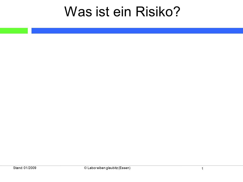 Was ist ein Risiko Stand: 01/2009 © Labor eiben glaubitz (Essen)