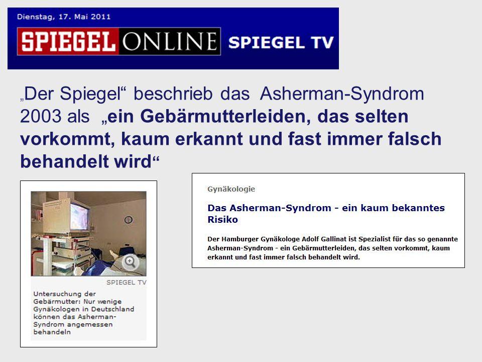 """""""Der Spiegel beschrieb das Asherman-Syndrom 2003 als """"ein Gebärmutterleiden, das selten vorkommt, kaum erkannt und fast immer falsch behandelt wird"""