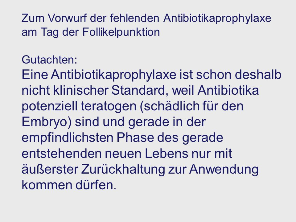 Zum Vorwurf der fehlenden Antibiotikaprophylaxe am Tag der Follikelpunktion