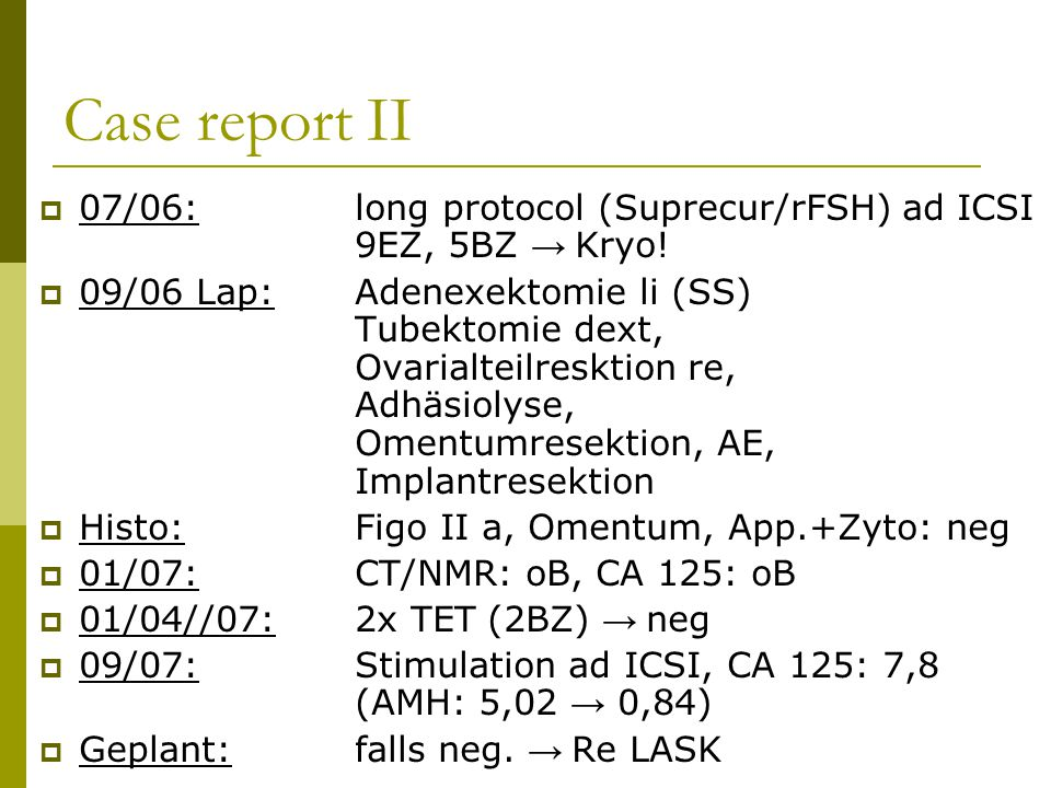 Case report II 07/06: long protocol (Suprecur/rFSH) ad ICSI 9EZ, 5BZ → Kryo!