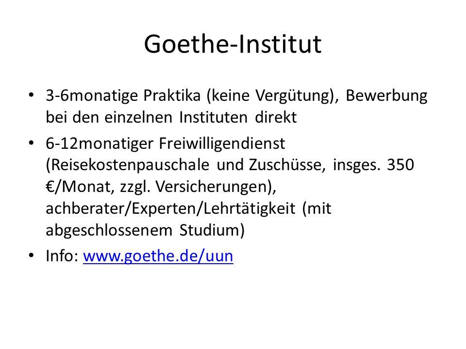 Goethe-Institut 3-6monatige Praktika (keine Vergütung), Bewerbung bei den einzelnen Instituten direkt.