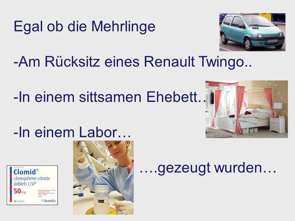 Egal ob die Mehrlinge Am Rücksitz eines Renault Twingo.. In einem sittsamen Ehebett… In einem Labor…