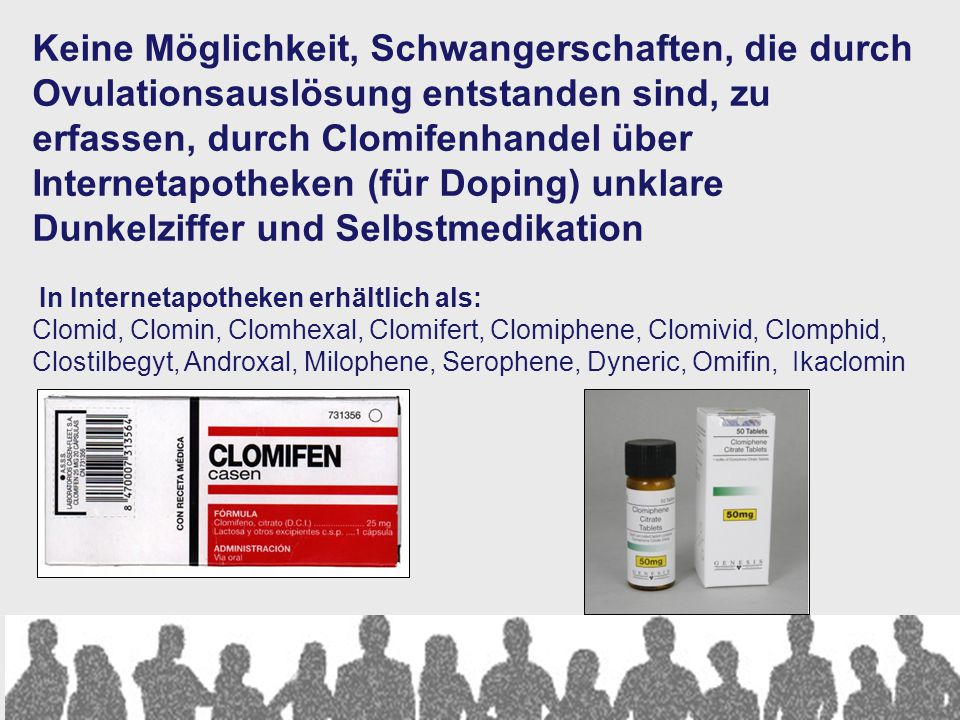 Keine Möglichkeit, Schwangerschaften, die durch Ovulationsauslösung entstanden sind, zu erfassen, durch Clomifenhandel über Internetapotheken (für Doping) unklare Dunkelziffer und Selbstmedikation
