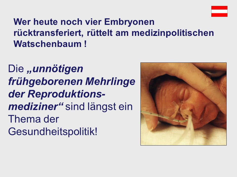 Wer heute noch vier Embryonen rücktransferiert, rüttelt am medizinpolitischen Watschenbaum !
