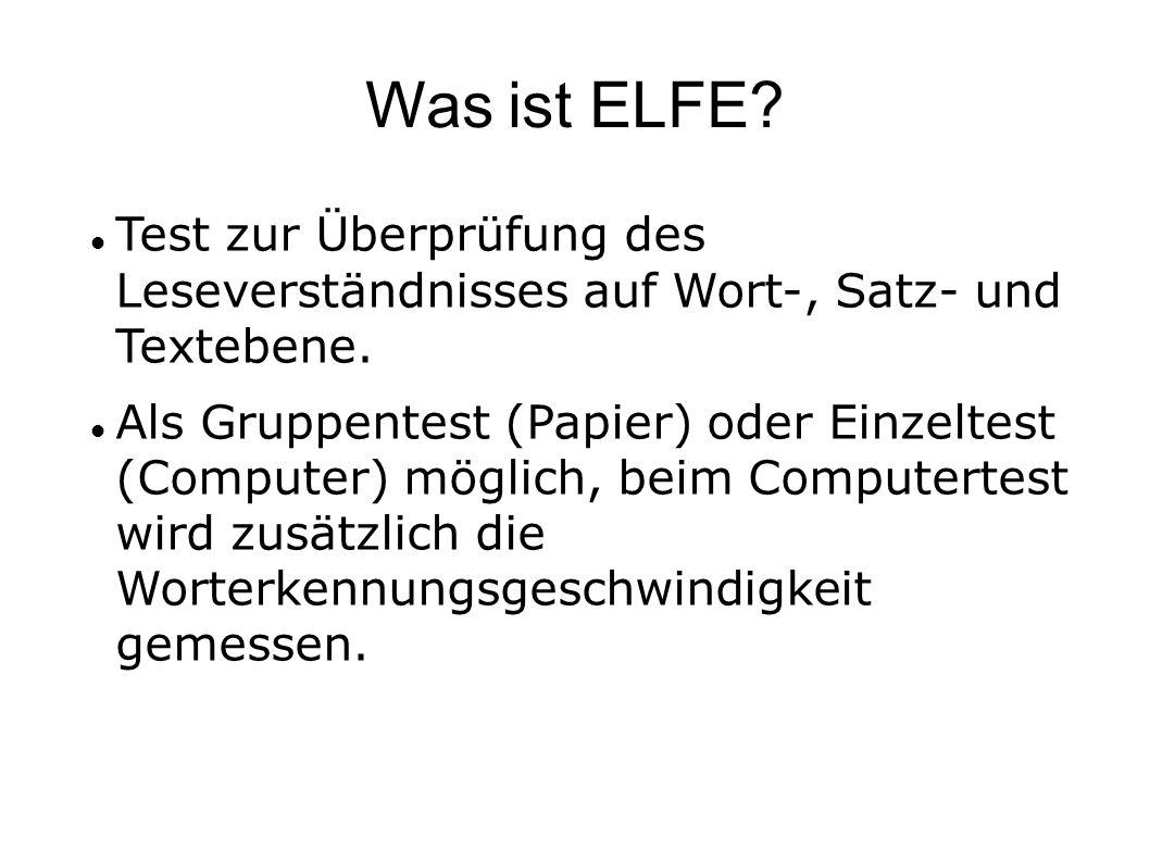 Was ist ELFE Test zur Überprüfung des Leseverständnisses auf Wort-, Satz- und Textebene.