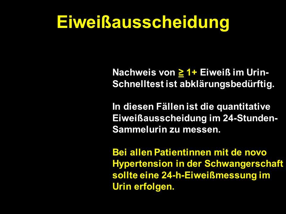 Eiweißausscheidung Nachweis von ≥ 1+ Eiweiß im Urin-