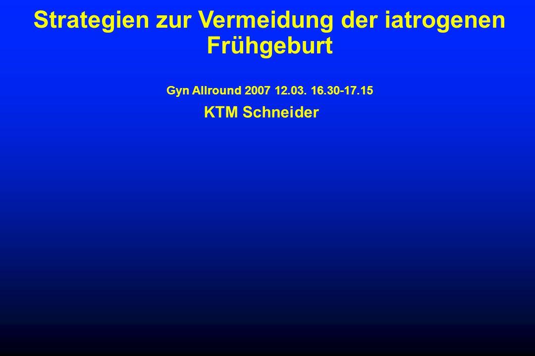 Strategien zur Vermeidung der iatrogenen Frühgeburt Gyn Allround 2007 12.03. 16.30-17.15