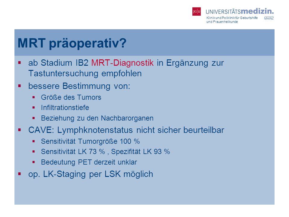 MRT präoperativ ab Stadium IB2 MRT-Diagnostik in Ergänzung zur Tastuntersuchung empfohlen. bessere Bestimmung von: