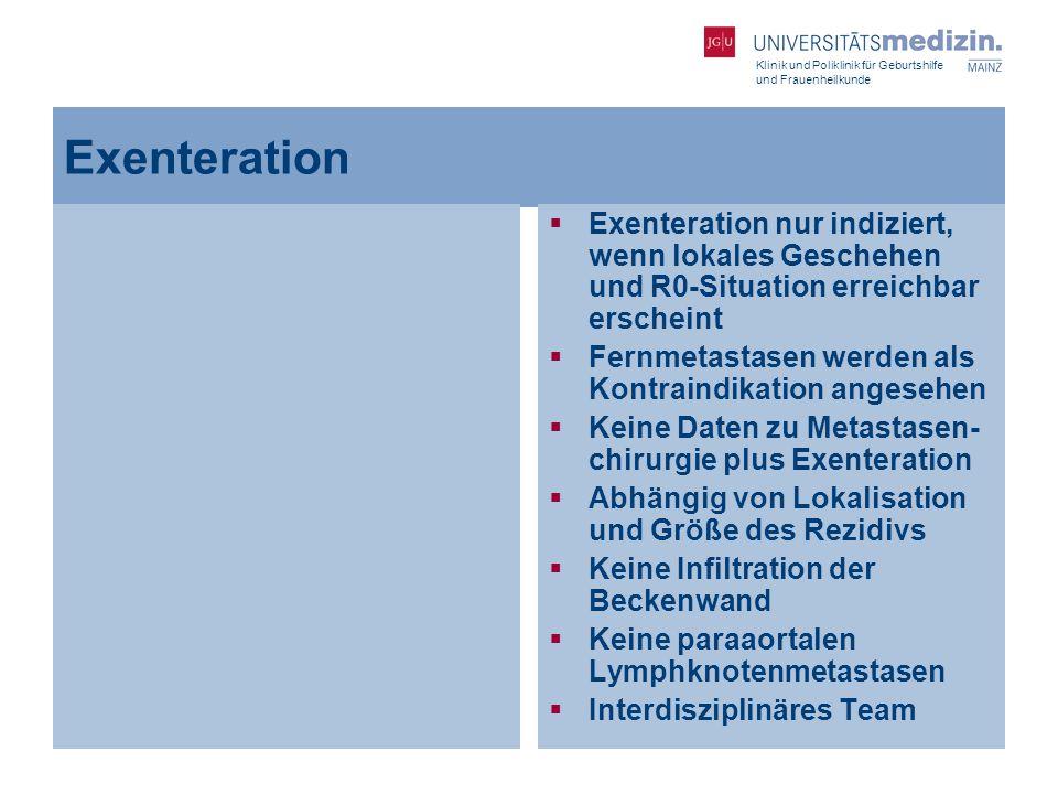 Exenteration Exenteration nur indiziert, wenn lokales Geschehen und R0-Situation erreichbar erscheint.