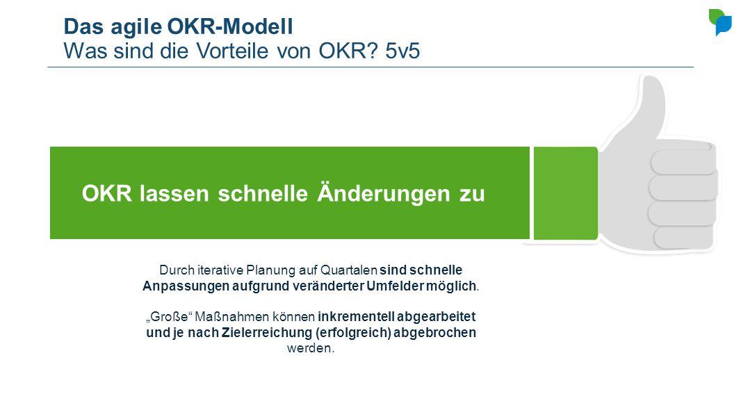 Das agile OKR-Modell Was sind die Vorteile von OKR 5v5