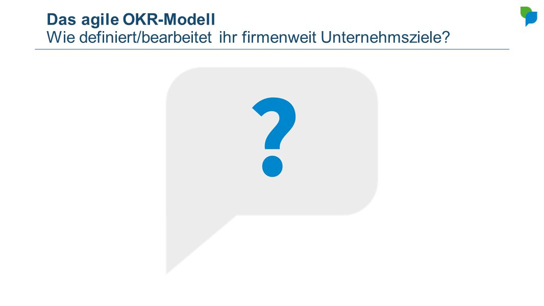 Das agile OKR-Modell Wie definiert/bearbeitet ihr firmenweit Unternehmsziele
