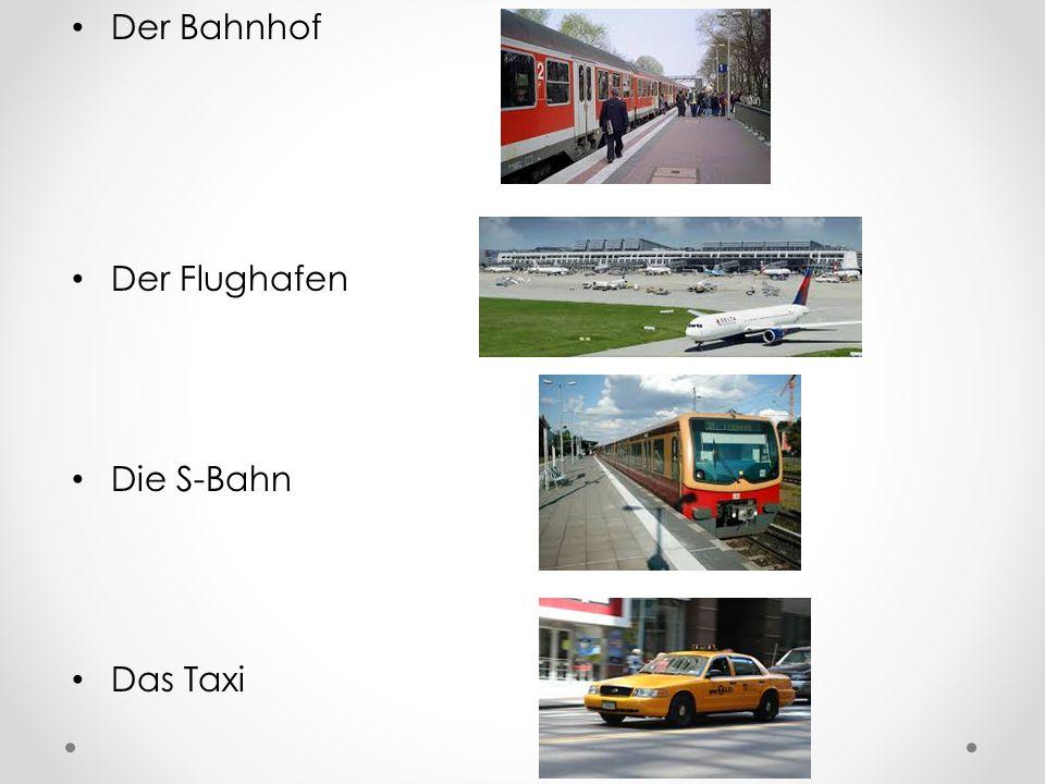 Der Bahnhof Der Flughafen Die S-Bahn Das Taxi