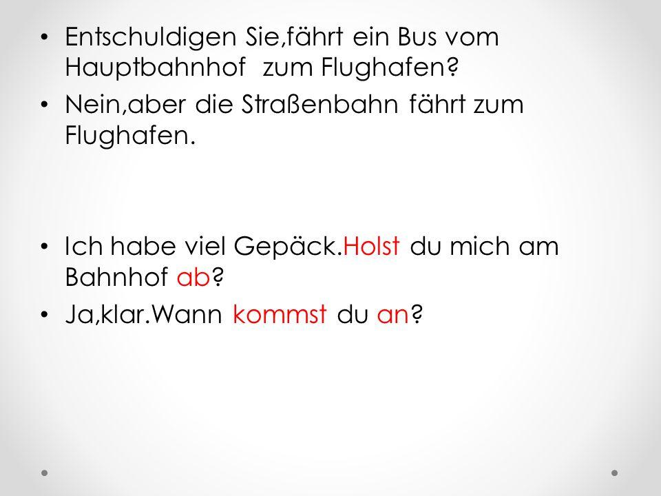 Entschuldigen Sie,fährt ein Bus vom Hauptbahnhof zum Flughafen