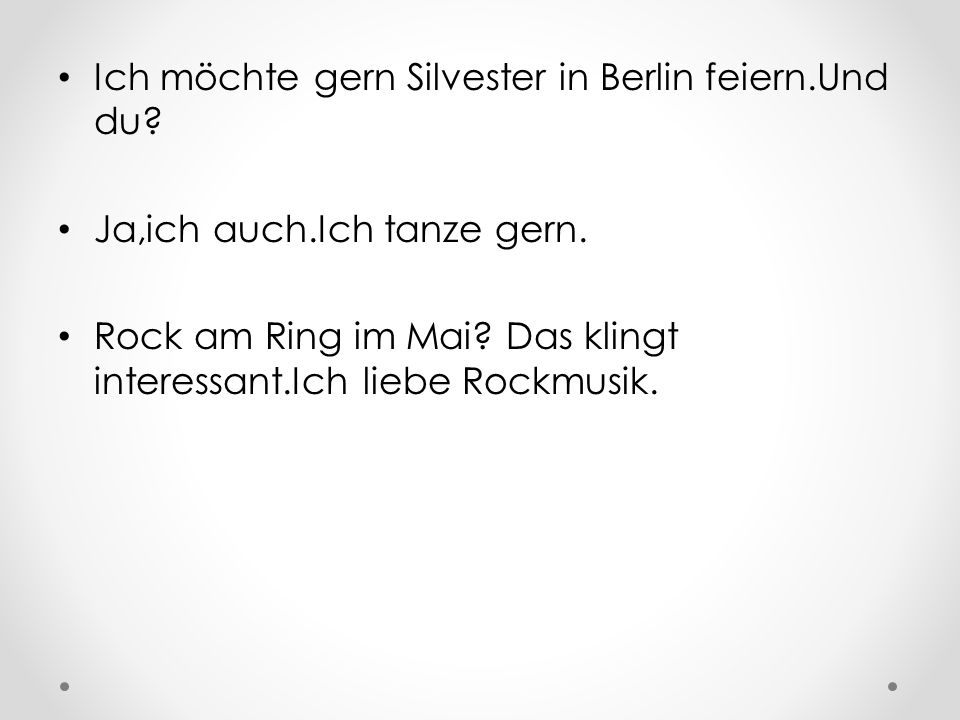 Ich möchte gern Silvester in Berlin feiern.Und du