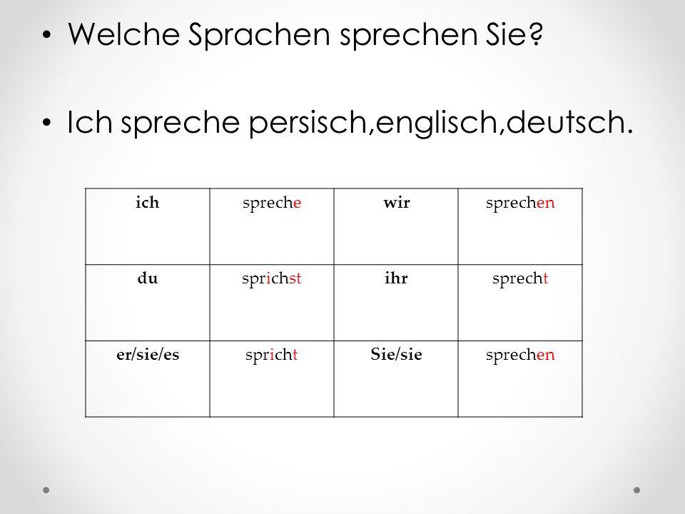 Welche Sprachen sprechen Sie Ich spreche persisch,englisch,deutsch.